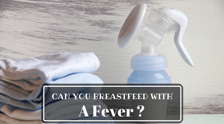 Can you breastfeed with a fever or a cold?