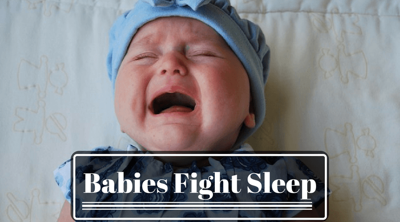 why do babies fight sleep