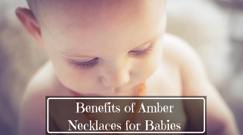 Benefits of Amber Necklaces for Babies